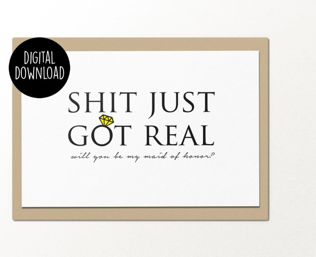 Shit just got real will you be my maid of honor printable greeting card
