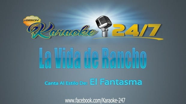 LA VIDA DE RANCHO (VERSION KARAOKE 24/7) EL FANTASMA