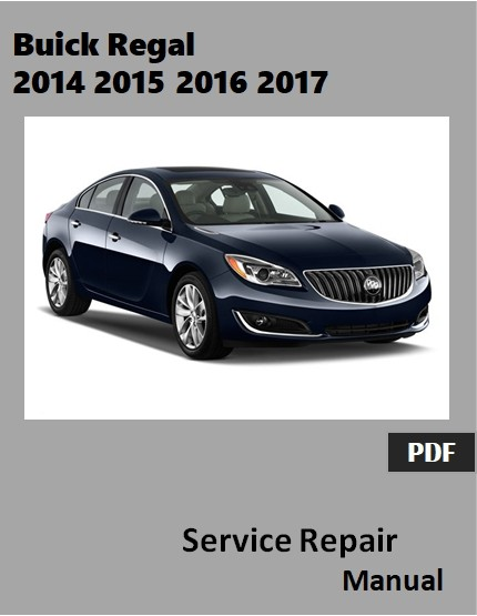 Buick Regal 2014 2015 2016 2017 Service Repair Manual