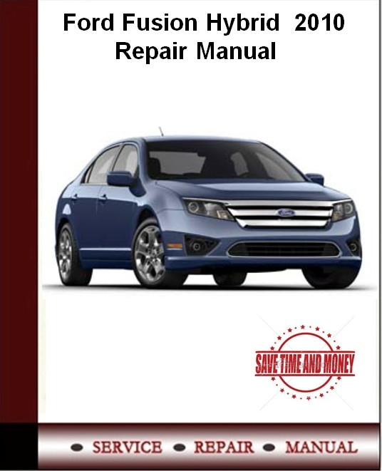 Ford Fusion Hybrid  2010 Repair Manual