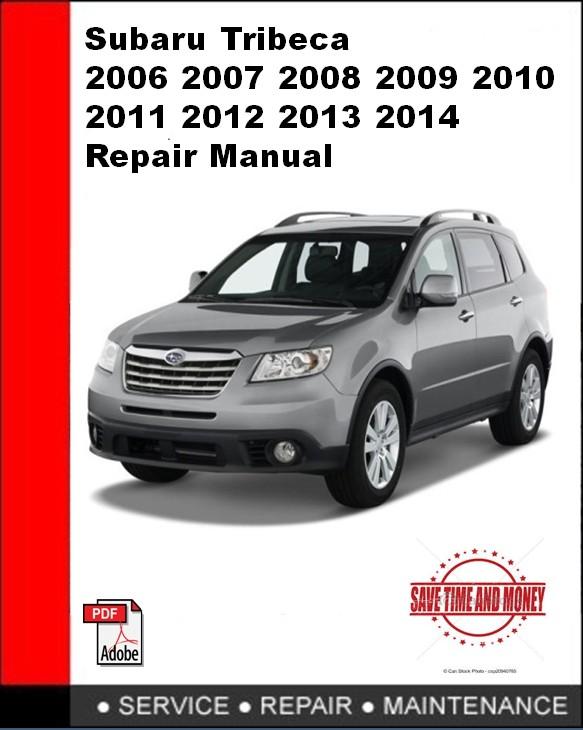 Subaru Tribeca 2006 2007 2008 2009 2010 2011 2012 2013 2014 Repair Manual