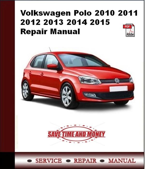 Volkswagen Polo 2010 2011 2012 2013 2014 - 2015 Repair Manual