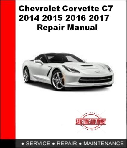 Chevrolet Corvette C7 2014 2015 2016 2017 Repair Manual