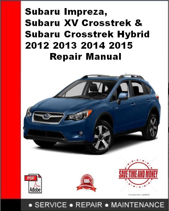 Subaru Impreza Subaru XV Crosstrek & Subaru Crosstrek Hybrid 2012 2013 2014 2015 Repair Manual