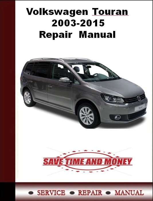 Volkswagen Touran 2003 2004 2005 2006 2007 2008 2009 2010 2011 2012 2013 2014 2015 Repair  Manual