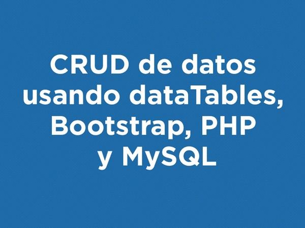 CRUD de datos usando dataTables, Bootstrap, PHP y MySQL