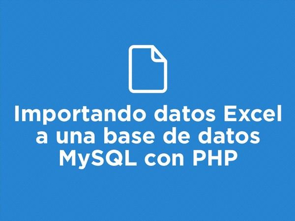 Importando datos Excel a una base de datos MySQL con PHP