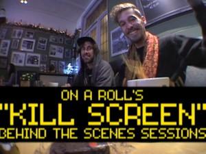 KILL SCREEN: ON A ROLL (2016)
