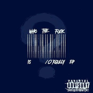 Who The Fuck Is 10xGully (Deluxe Version)
