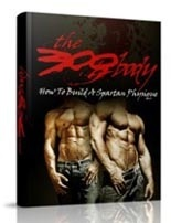 The 300 Body!  How To Build A Spartan Physique