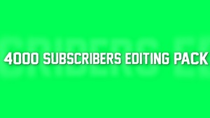 4000 SUBSCRIBERS EDITING PACK
