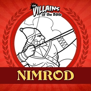 The Villains of the Bible: Nimrod