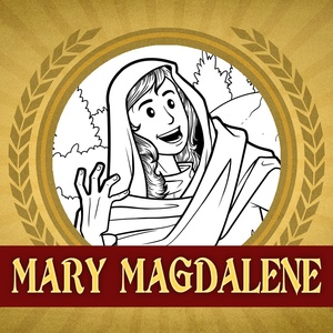 The Heroes of the Bible: Mary Magdalene