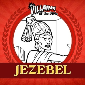 The Villains of the Bible: Jezebel