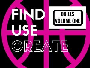 Find Use Create Drills (Vol. 1)