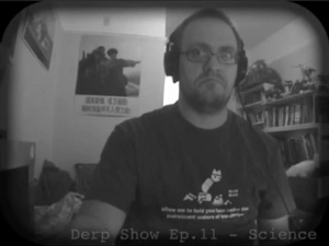 The Derp Show Episode 11 - Science
