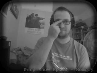 The Derp Show Episode 13 - Memory