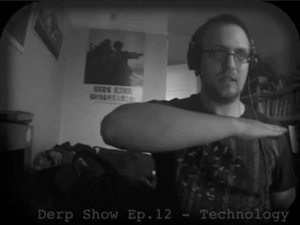 The Derp Show Episode 12 - Technology