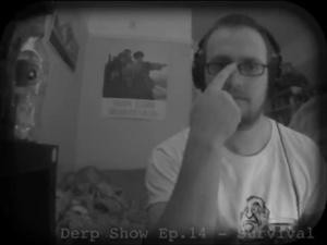 The Derp Show Episode 14 - Survival