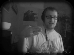 The Derp Show Ep.18 - Old