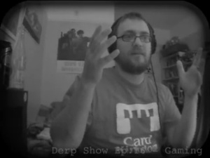 The Derp Show Ep.16 - Gaming