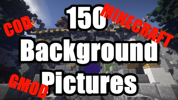 150 Background pictures - COD,MINECRAFT AND GMOD