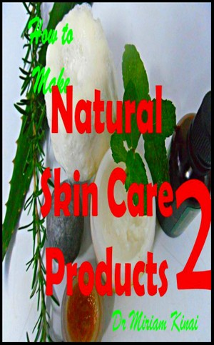 How to Make Natural Skin Care Products Volume 2