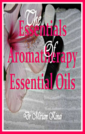 The Essentials of Aromatherapy Essential Oils