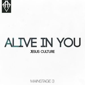 ALIVE IN YOU - JESUS CULTURE MAINSTAGE