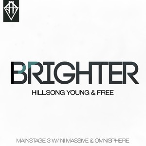 BRIGHTER -  HILLSONG YOUNG & FREE MAINSTAGE W/ NI MASSIVE & OMNISPHERE