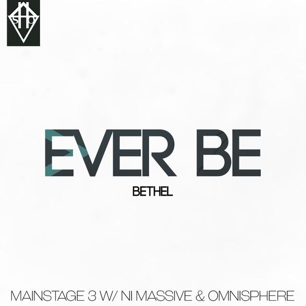 EVER BE - BETHEL MAINSTAGE W/ NI MASSIVE & OMNISPHERE