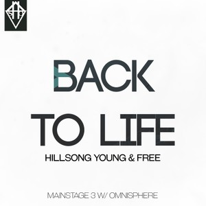 BACK TO LIFE - HILLSONG YOUNG & FREE MAINSTAGE W/ OMNISPHERE