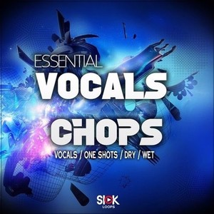 SICK LOOPS - ESSENTIAL VOCAL CHOPS