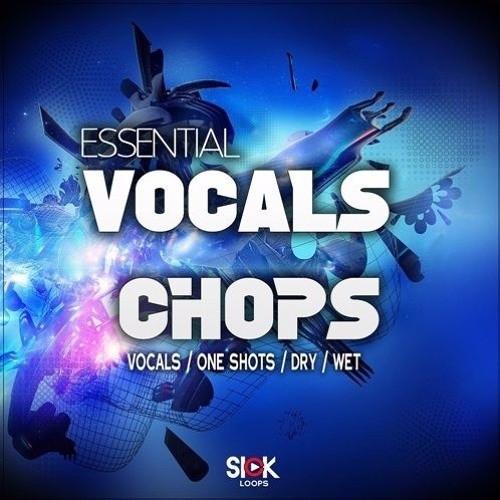 SICK LOOPS - ESSENTIAL VOCAL CHOPS