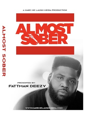 ALMOST SOBER Presented By: FATTMAN DEEZY