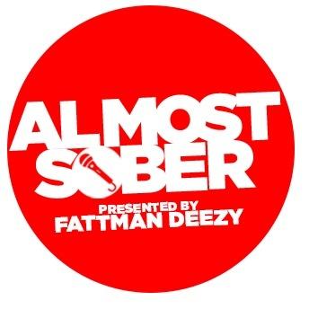 ALMOST SOBER Presented By: FATTMAN DEEZY