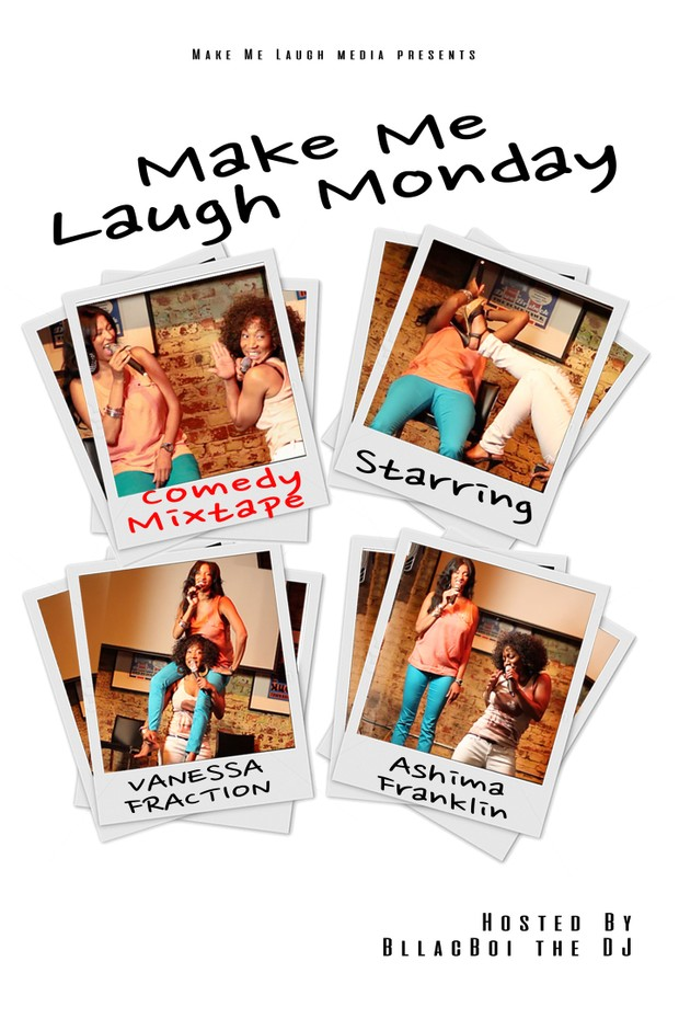 Make Me Laugh Monday Comedy Mixtape Starring Vanessa Fraction & Ashima Franklin