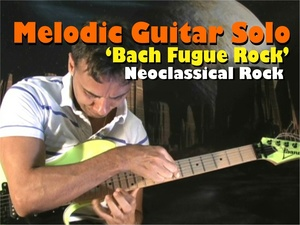 MELODIC GUITAR ROCK SOLO NEOCLASSICAL - BACH